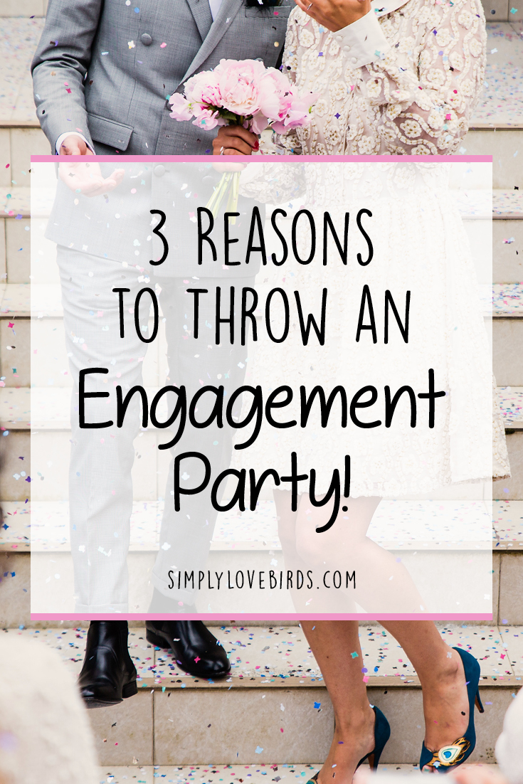 3 Reasons to Throw an Engagement Party!